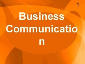 1 Business Communicatio n Message 2 The message