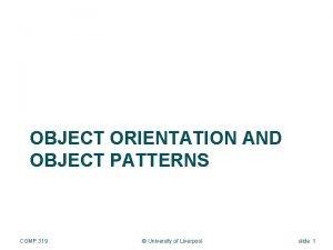 OBJECT ORIENTATION AND OBJECT PATTERNS COMP 319 University