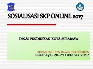 SOSIALISASI SKP ONLINE 2017 DINAS PENDIDIKAN KOTA SURABAYA