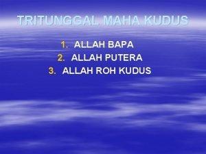 TRITUNGGAL MAHA KUDUS 1 ALLAH BAPA 2 ALLAH