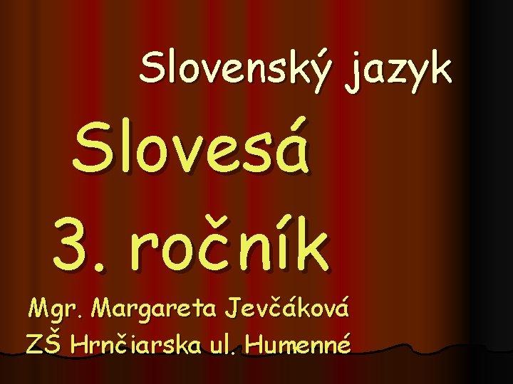 Slovensk jazyk Sloves 3 ronk Mgr Margareta Jevkov