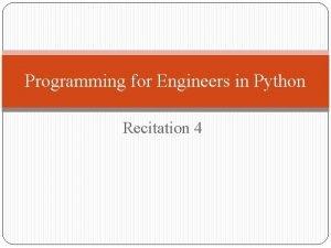 Programming for Engineers in Python Recitation 4 Agenda