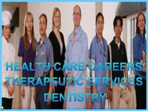 The dentist Dentistry is the branch of the