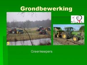 Grondbewerking Greenkeepers Inhoud Grondbewerking Grond Structuur profiel Grondverbetering