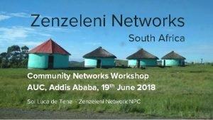 Zenzeleni Networks South Africa Community Networks Workshop AUC