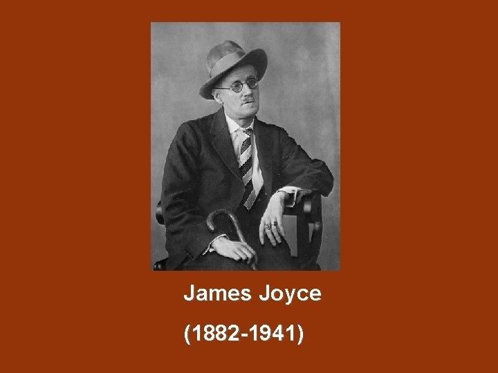 James Joyce 1882 1941 James Joyce Introduction w