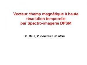 Vecteur champ magntique haute rsolution temporelle par Spectroimagerie