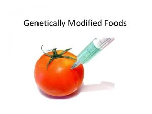 Genetically Modified Foods Introduction What is it Genetic