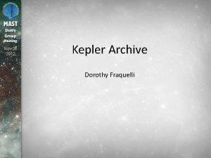 Nov 26 2012 Kepler Archive Dorothy Fraquelli Kepler