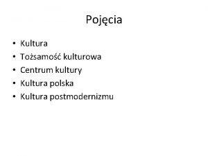 Pojcia Kultura Tosamo kulturowa Centrum kultury Kultura polska