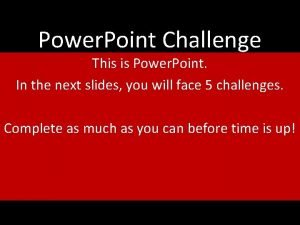 Power Point Challenge This is Power Point In