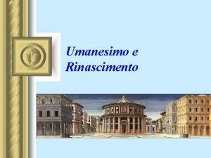 Umanesimo e Rinascimento Periodizzazione Comunemente oggi periodo Rinascimentale