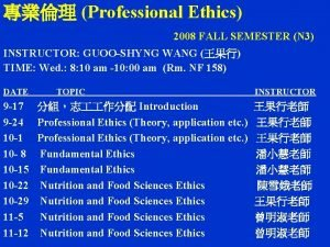 Professional Ethics 2008 FALL SEMESTER N 3 INSTRUCTOR