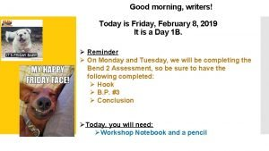 Good morning writers Today is Friday February 8