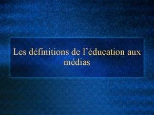Les dfinitions de lducation aux mdias Conseil International