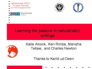 Learning the passive in naturalistic settings Katie Alcock