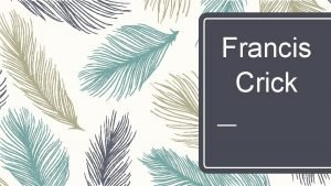 Francis Crick Born Francis Harry Compton Crick 8