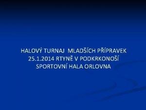 HALOV TURNAJ MLADCH PPRAVEK 25 1 2014 RTYN