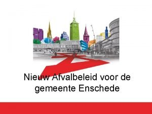 Nieuw Afvalbeleid voor de gemeente Enschede Gemeente Enschede
