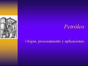 Petrleo Origen procesamiento y aplicaciones Origen Y Formacin