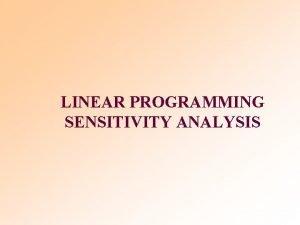 LINEAR PROGRAMMING SENSITIVITY ANALYSIS Learning Objectives Learn sensitivity