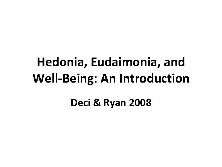 Hedonia Eudaimonia and WellBeing An Introduction Deci Ryan