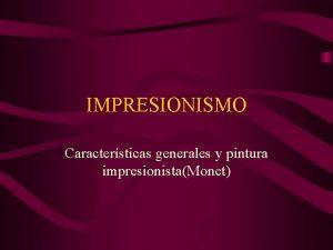 IMPRESIONISMO Caractersticas generales y pintura impresionistaMonet Introduccion Crecimiento