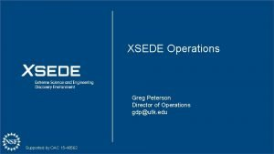 XSEDE Operations Greg Peterson Director of Operations gdputk