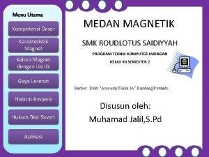 Menu Utama Kompetensi Dasar MEDAN MAGNETIK Karakteristik Magnet