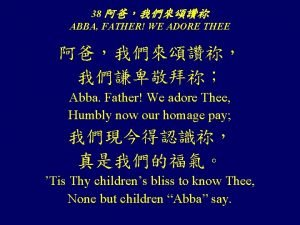 38 ABBA FATHER WE ADORE THEE Abba Father