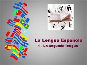 La Lengua Espaola 1 La segunda lengua El