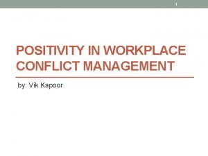 1 POSITIVITY IN WORKPLACE CONFLICT MANAGEMENT by Vik