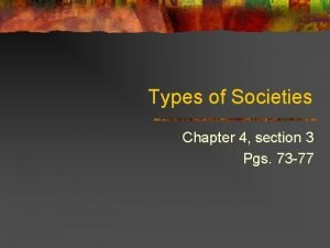 Types of Societies Chapter 4 section 3 Pgs