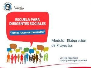 Mdulo Elaboracin de Proyectos Victoria Rojas Tapia vrojaspedroaguirrecerda