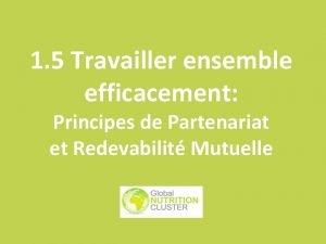 1 5 Travailler ensemble efficacement Principes de Partenariat