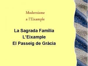 Modernisme a lEixample La Sagrada Famlia LEixample El