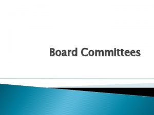 Board Committees Board Committees The The need for