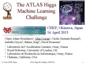 The ATLAS Higgs Machine Learning Challenge CHEP Okinawa