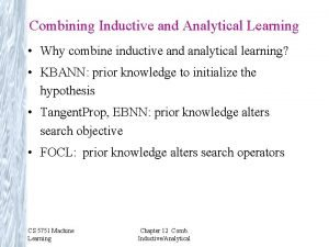 Combining Inductive and Analytical Learning Why combine inductive