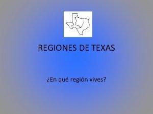 REGIONES DE TEXAS En qu regin vives REGIN