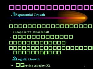 1 Exponential Growth Jshape curve exponential 2 Logistic