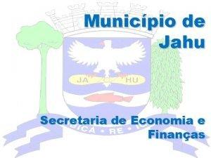Municpio de Jahu Secretaria de Economia e Finanas