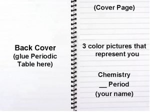 Cover Page Back Cover glue Periodic Table here