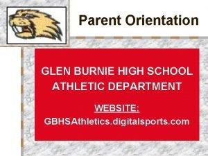 Parent Orientation GLEN BURNIE HIGH SCHOOL ATHLETIC DEPARTMENT