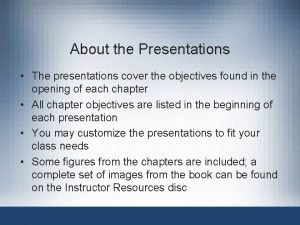 About the Presentations The presentations cover the objectives