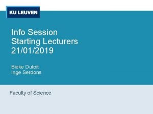 Info Session Starting Lecturers 21012019 Bieke Dutoit Inge