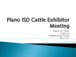 Plano ISD Cattle Exhibitor Meeting March 07 th