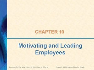 CHAPTER 10 Motivating and Leading Employees Business Sixth