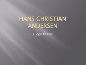 HANS CHRISTIAN ANDERSEN i jego banie Hans Christian