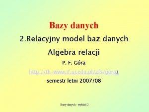 Bazy danych 2 Relacyjny model baz danych Algebra